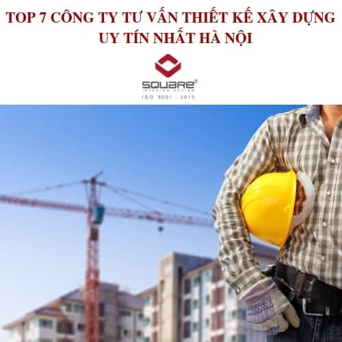 TOP 7 CÔNG TY TƯ VẤN THIẾT KẾ XÂY DỰNG UY TÍN NHẤT HÀ NỘI