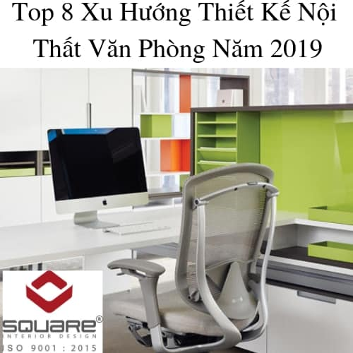 Top 8 Xu Hướng Thiết Kế Nội Thất Văn Phòng Năm 2019