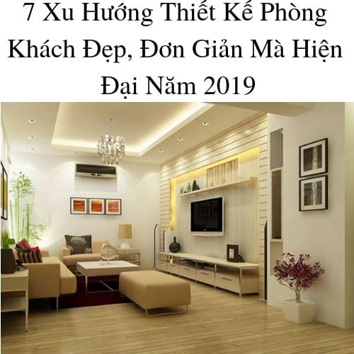 7 Xu Hướng Thiết Kế Phòng Khách Đẹp, Đơn Giản Mà Hiện Đại Năm 2019