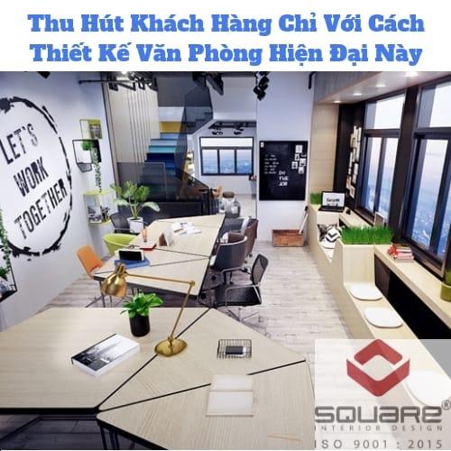 Cách thiết kế văn phòng hiện đại thu hút khách hàng