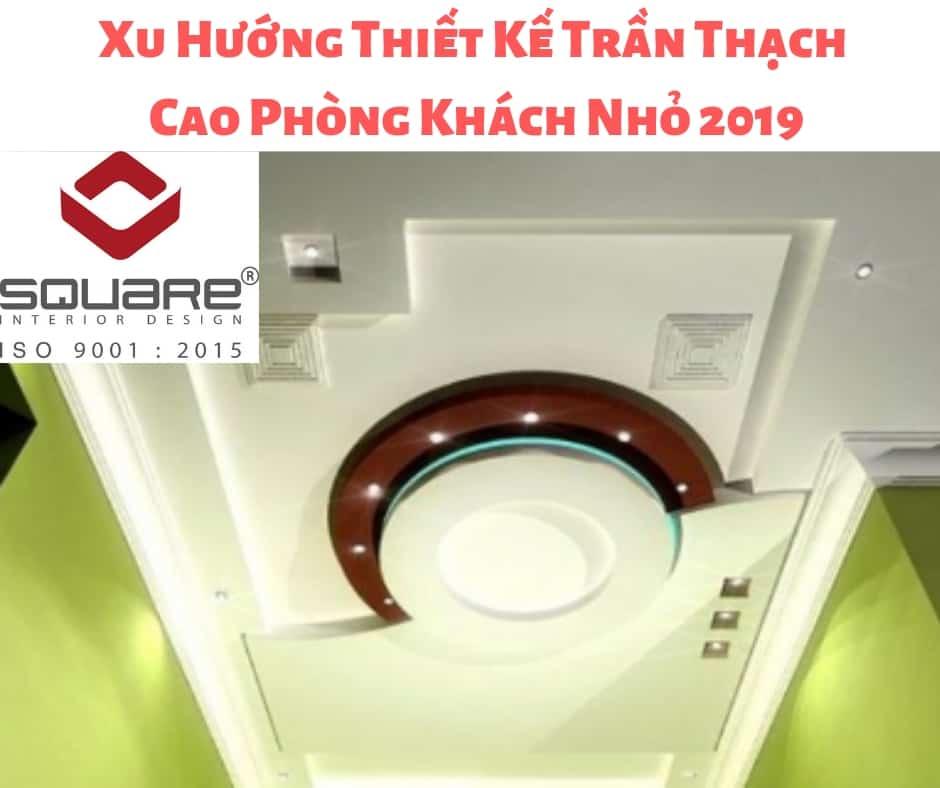 Xu Hướng Thiết Kế Trần Thạch Cao Phòng Khách Nhỏ 2019