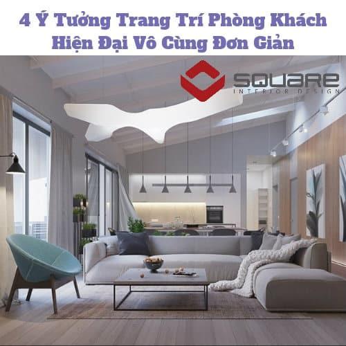 4 Ý tưởng trang trí phòng khách hiện đại và đơn giản