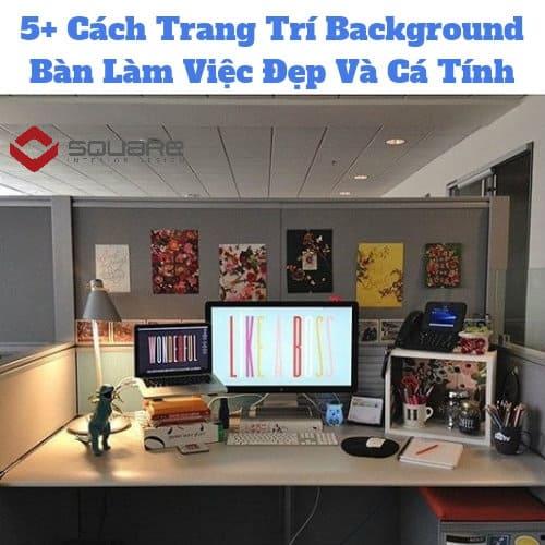 [:en]5+ Cách Trang Trí Background Bàn Làm Việc Đẹp Và Cá Tính[:]