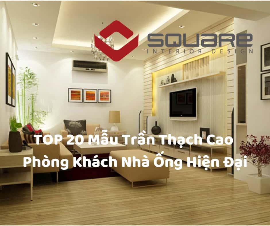 TOP 20 Mẫu Trần Thạch Cao Phòng Khách Nhà Ống Hiện Đại